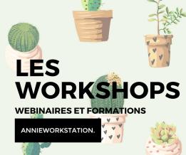 LES WORKSHOPS - WEBINAIRES ET FORMATIONS
